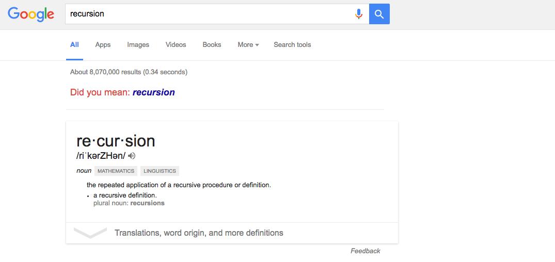 9. Рекурсия — определение, описание, изображение какого-либо объекта или процесса внутри самого этого объекта или процесса, то есть ситуация, когда объект является частью самого себя. Введите в поисковую строку слово «recursion», после чего нажмите на подсказку Google.